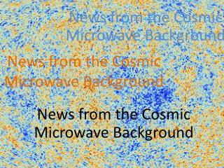 News from the Cosmic Microwave Background