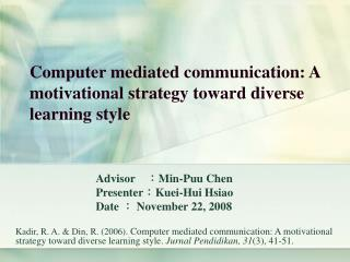 Computer mediated communication: A motivational strategy toward diverse learning style