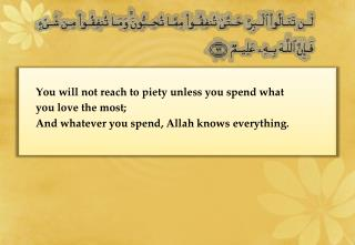 You  will not reach to piety unless you spend what you love the most;