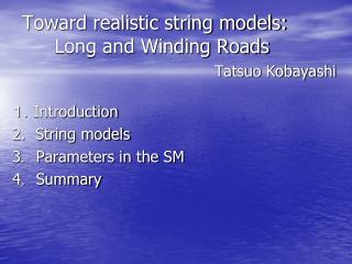 Toward realistic string models:  Long and Winding Roads   Tatsuo Kobayashi