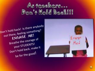 As teachers… Don't Hold Back!!!