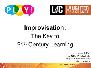 Improvisation:  The Key to  21 st  Century Learning