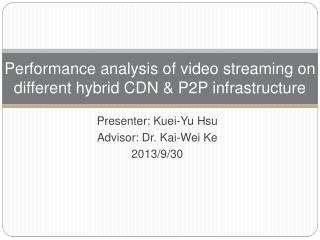 Performance analysis of video streaming on different hybrid CDN & P2P infrastructure
