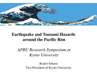 Earthquake and Tsunami Hazards  around the Pacific Rim APRU Research Symposium at Kyoto University