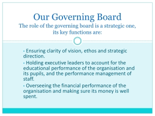Our Governing Board The role of the governing board is a strategic one, its key functions are: