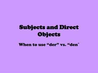 Subjects and Direct Objects