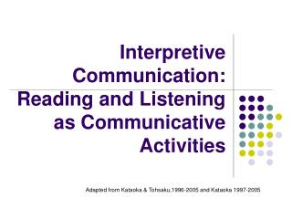 Interpretive Communication: Reading and Listening as Communicative Activities