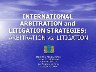 INTERNATIONAL ARBITRATION and LITIGATION STRATEGIES:  ARBITRATION vs. LITIGATION