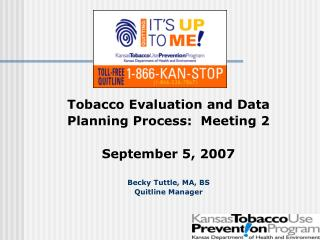 Tobacco Evaluation and Data Planning Process:  Meeting 2 September 5, 2007 Becky Tuttle, MA, BS