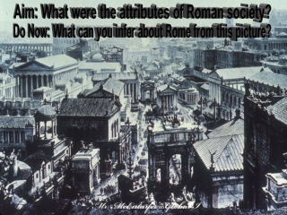 Aim: What were the attributes of Roman society?