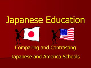 Japanese Education Comparing and Contrasting Japanese and America Schools