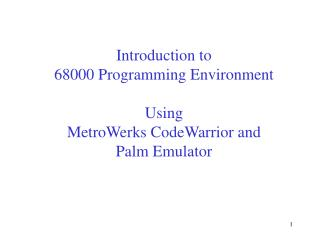 Introduction to 68000 Programming Environment Using  MetroWerks CodeWarrior and  Palm Emulator