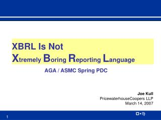 XBRL Is Not X tremely  B oring  R eporting  L anguage