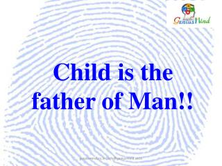 Child is the father of Man!!