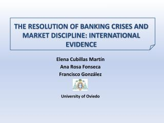 THE RESOLUTION OF BANKING CRISES AND MARKET DISCIPLINE: INTERNATIONAL EVIDENCE