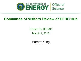 Committee of Visitors Review of EFRC/Hub Update for BESAC March 1, 2013 Harriet Kung