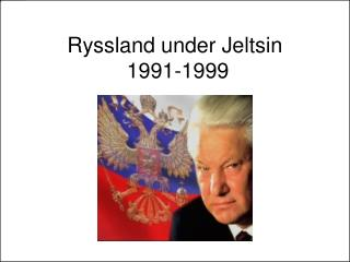 Ryssland under Jeltsin  1991-1999