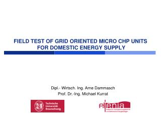FIELD TEST OF  GRID ORIENTED  MICRO CHP UNITS  FOR DOMESTIC  ENERGY SUPPLY