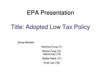 EPA Presentation Title: Adopted Low Tax Policy