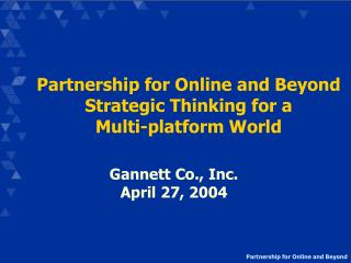 Partnership for Online and Beyond Strategic Thinking for a                 Multi-platform World