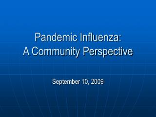 Pandemic Influenza:   A Community Perspective