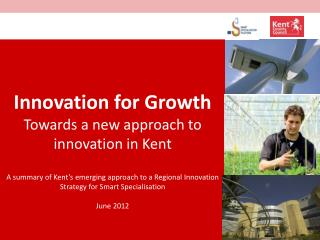 Innovation for Growth Towards a new approach to innovation in Kent