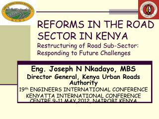 Eng. Joseph N Nkadayo, MBS Director General, Kenya Urban Roads Authority