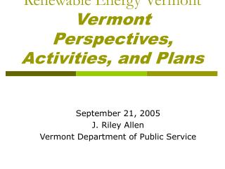 Renewable Energy Vermont Vermont Perspectives, Activities, and Plans