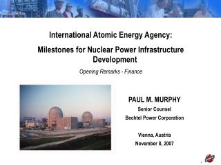 PAUL M. MURPHY Senior Counsel Bechtel Power Corporation Vienna, Austria November 8, 2007