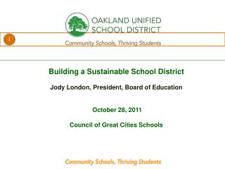 Building a Sustainable School District Jody London, President, Board of Education
