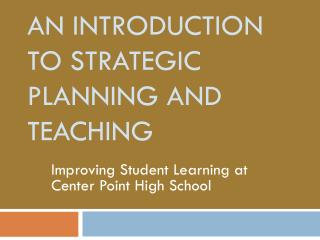 AN Introduction  to Strategic Planning and  Teaching