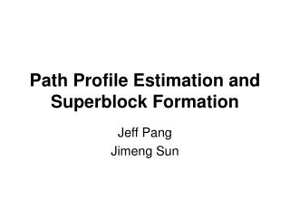 Path Profile Estimation and Superblock Formation
