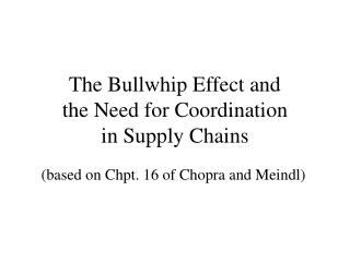 The Bullwhip Effect and the Need for Coordination  in Supply Chains
