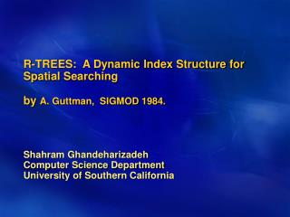 R-TREES:  A Dynamic Index Structure for Spatial Searching by  A. Guttman,  SIGMOD 1984.