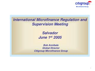 International Microfinance Regulation and Supervision Meeting Salvador June 1 st 2005