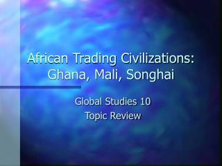 African Trading Civilizations: Ghana, Mali, Songhai