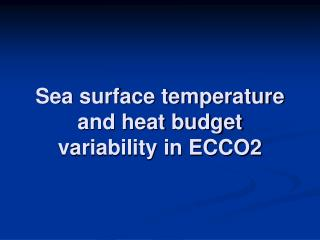 Sea surface temperature and heat budget variability in ECCO2