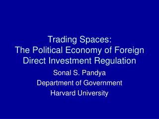 Trading Spaces:  The Political Economy of Foreign Direct Investment Regulation