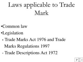 Laws applicable to Trade Mark Common law Legislation  -  Trade Marks Act 1976 and Trade