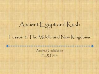 Ancient Egypt and Kush Lesson 4: The Middle and New Kingdoms