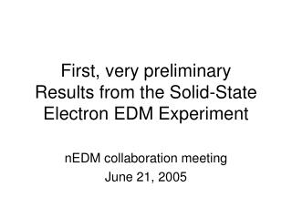 First, very preliminary  Results from the Solid-State Electron EDM Experiment