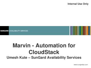 Marvin - Automation for CloudStack Umesh Kute – SunGard Availability Services