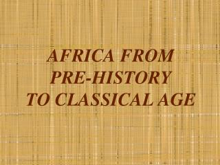 AFRICA FROM  PRE-HISTORY  TO CLASSICAL AGE