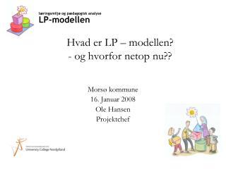 Hvad er LP – modellen? - og hvorfor netop nu??