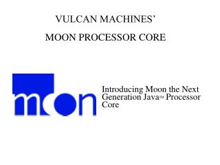 Introducing Moon the Next Generation Java TM Processor Core
