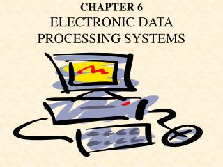 CHAPTER 6 ELECTRONIC DATA PROCESSING SYSTEMS