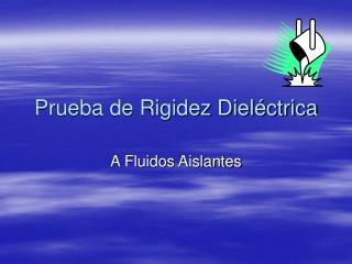 Prueba de Rigidez Dieléctrica