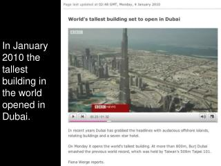 In January 2010 the tallest building in the world opened in Dubai.