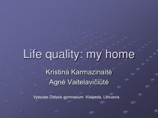 Life quality: my home