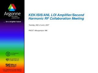 KEK/ISIS/ANL LOI Amplifier/Second Harmonic RF Collaboration Meeting